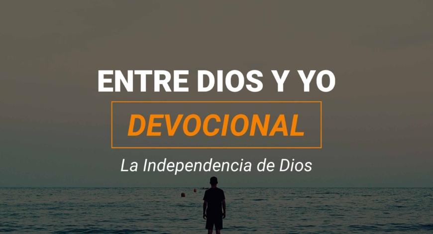Devocional | La Independencia de Dios