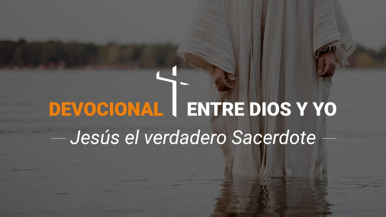 Devocional | Jesús el verdadero Sacerdote