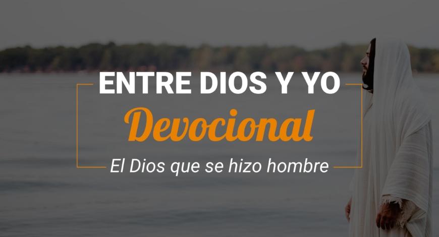 Devocional | El Dios que se hizo Hombre