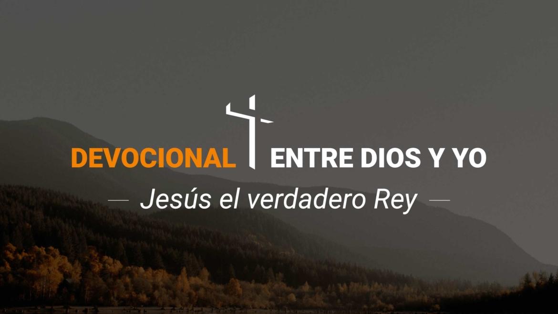 Devocional | Jesús el verdadero Rey